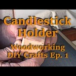 Candlestick Holder – Woodworking Do it yourself Crafts Ep. one