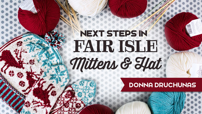 Next Steps in Fair Isle: Mittens & Hat – Learn Your Way To Awesome